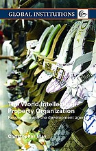 The World Intellectual Property Organization : resurgence and the development agenda