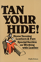 Tan your hide! : Home tanning leathers & furs