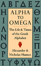 Alpha to omega : the life & times of the Greek alphabet