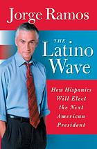 The Latino wave : how Hispanics will elect the next American president