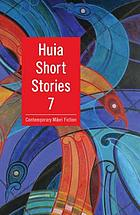Huia short stories 7 : contemporary Māori fiction
