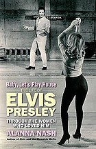 Baby, let's play house : the life of Elvis Presley through the women who loved him