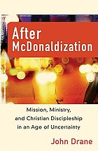 After McDonaldization : mission, ministry, and Christian discipleship in an age of uncertainty
