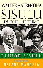Walter and Albertina Sisulu : in our lifetime