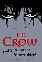 The Crow : shattered lives & broken dreams