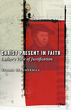 Christ present in faith : Luther's view of justification
