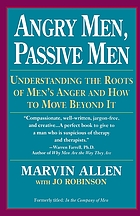 Angry men, passive men : understanding the roots of men's anger and how to move beyond it