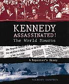 Kennedy assassinated! : the world mourns : a reporter's story