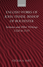 The English works of John Fisher, Bishop of Rochester (born, 1459; died, June 22, 1535)