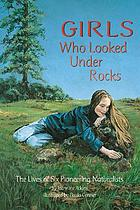 Girls who looked under rocks : the lives of six pioneering naturalists