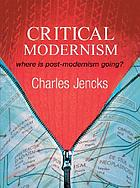 Critical modernism : where is post-modernism going?