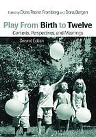 Play from birth to twelve : contexts, perspectives, and meanings