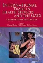 International trade in health services and the GATS : current issues and debates International trade in health services : current debates on the GATS