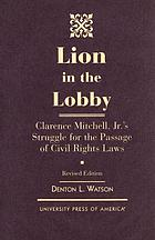Lion in the lobby : Clarence Mitchell, Jr.'s struggle for the passage of civil rights laws