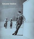 Edgard Varèse : composer : sound sculptor : visionary