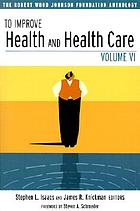 To improve health and health care. the Robert Wood Johnson Foundation anthology
