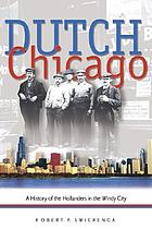 Dutch Chicago : a history of the Hollanders in the Windy City