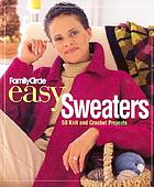 Family circle easy sweaters : 50 knit and crochet projects