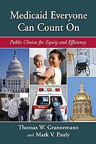 Medicaid everyone can count on : public choices for equity and efficiency