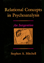 Relational concepts in psychoanalysis : an integration