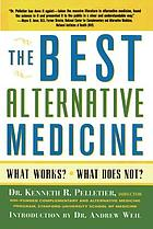 The best alternative medicine : What works? What does not?