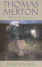 Thomas Merton : master of attention : an exploration of prayer