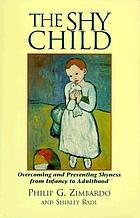 The shy child : a parent's guide to preventing and overcoming shyness from infancy to adulthood