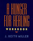 A hunger for healing : the Twelve Steps as a classic model for Christian spiritual growth