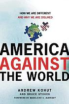 America against the world : how we are different and why we are disliked