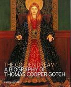 The golden dream : a biography of Thomas Cooper Gotch