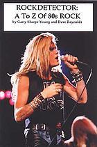 A-Z of '80s rockRockdetector : A to Z of '80s rock