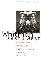 Whitman East & West new contexts for reading Walt Whitman