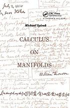 Calculus on manifolds : a modern approach to classical theorems of advanced calculus