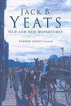 Jack B. Yeats : old and new departures