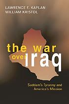 The war over Iraq : Saddam's tyranny and America's mission