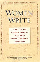 Women write : a mosaic of women's voices in fiction, poetry, memoir, and essay