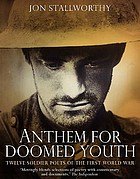 Anthem for doomed youth : twelve soldier poets of the First World War