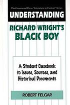 Understanding Richard Wright's Black boy a student casebook to issues, sources, and historical documents