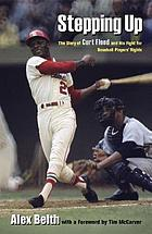 Stepping up : the story of Curt Flood and his fight for baseball players' rights