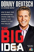 The big idea : how to make your entrepreneurial dreams come true, from the AHA moment to your first millionDonny Deutsch's Big Idea : how to make your entrepreneurial dreams come true, from the a-ha moment to your first million