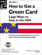 How to get a green card : legal ways to stay in the U.S.A.