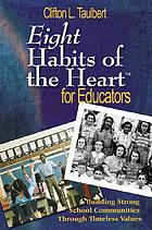 Eight habits of the heart for educators : building strong school communities through timeless values