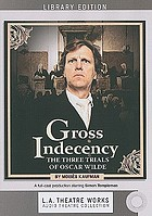 Gross indecency the three trials of Oscar Wilde