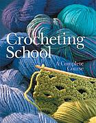 Crocheting school : a complete course