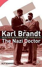 Karl Brandt : the Nazi doctor, medicine, and power in the Third Reich