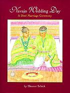 Navajo wedding day : a Diné marriage ceremony
