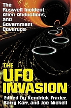 The UFO invasion : the Roswell incident, alien abductions, and government coverups