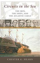 Circuits in the sea : the men, the ships, and the Atlantic cable