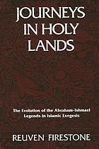 Journeys in holy lands the evolution of the Abraham-Ishmael legends in Islamic exegesis