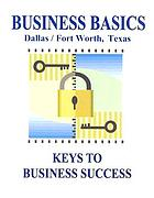 Business basics, Dallas/Fort Worth, Texas : keys to business success